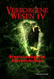 Verborgene Wesen IV - Kryptozoologische Kurzgeschichten