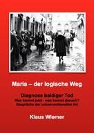 Klaus Wiemer: Maria - der logische Weg