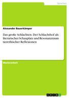 Alexander Bauerkämper: Das große Schlachten. Der Schlachthof als literarischer Schauplatz und Resonanzraum tierethischer Reflexionen