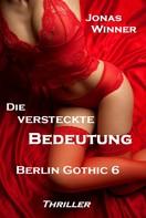 Jonas Winner: Berlin Gothic 6: Die versteckte Bedeutung ★★★★