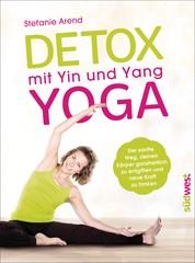 Detox mit Yin und Yang Yoga - Der sanfte Weg, deinen Körper ganzheitlich zu entgiften und neue Kraft zu tanken