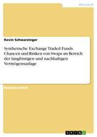 Kevin Schwarzinger: Synthetische Exchange Traded Funds. Chancen und Risiken von Swaps im Bereich der langfristigen und nachhaltigen Vermögensanlage