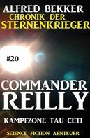 Alfred Bekker: Commander Reilly #20: Kampfzone Tau Ceti: Chronik der Sternenkrieger ★★★★