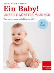 Ein Baby! Unser grösster Wunsch - Was tun, wenn es nicht klappen will?