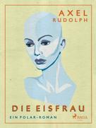 Axel Rudolph: Die Eisfrau
