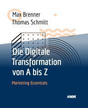 Die Digitale Transformation von A bis Z - Marketing Essentials