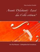 Hans-Joachim Dezelski: Avanti Dilettanti- Lasst das Cello ertönen!