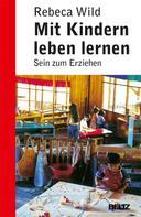 Rebeca Wild: Mit Kindern leben lernen