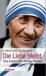 Die Liebe bleibt - Das Leben der Mutter Teresa