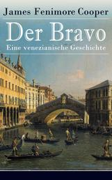 Der Bravo - Eine venezianische Geschichte - Ein Abenteuerroman des Autors von Der letzte Mohikaner und Der Wildtöter