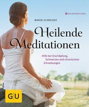 Heilende Meditationen - Hilfe bei Erschöpfung, Schmerzen und chronischen Erkrankungen