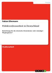 Politikverdrossenheit in Deutschland - Bedrohung für die deutsche Demokratie oder ständiger Wegbegleiter?
