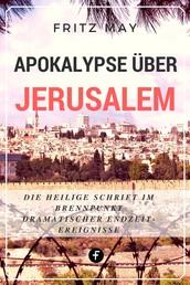 Apokalypse über Jerusalem - Die Heilige Schrift im Brennpunkt dramatischer Endzeit-Ereignisse