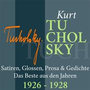 Kurt Tucholsky: Satiren, Glossen, Prosa und Gedichte - Das Beste aus den Jahren 1926 – 1928