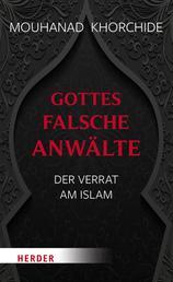 Gottes falsche Anwälte - Der Verrat am Islam