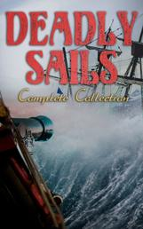 Deadly Sails - Complete Collection - History of Pirates, Trues Stories about the Most Notorious Pirates & Most Famous Pirate Novels