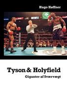 Hugo Høffner: Tyson & Holyfield