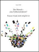 Anton Weiß: Der Mensch - eine Fehlkonstruktion?