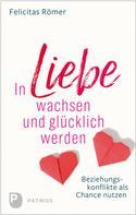 Felicitas Römer: In Liebe wachsen und glücklich werden