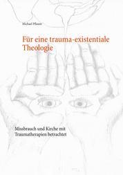 Für eine trauma-existentiale Theologie - Missbrauch und Kirche mit Traumatherapien betrachtet