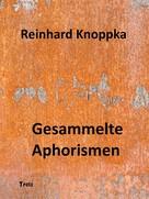 Reinhard Knoppka: Gesammelte Aphorismen