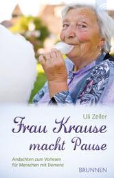 Frau Krause macht Pause - Andachten zum Vorlesen für Menschen mit Demenz