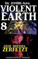 Antje Ippensen: Violent Earth 8: Zerfetzt (Die Zombie-Serie) ★★★★