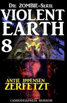 Violent Earth 8: Zerfetzt (Die Zombie-Serie)