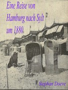 Stephan Doeve: Eine Reise von Hamburg nach Sylt um 1880