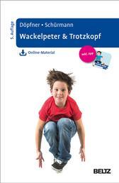 Wackelpeter & Trotzkopf - Hilfen für Eltern bei ADHS-Symptomen, hyperkinetischem und oppositionellem Verhalten. Mit Online-Material und App