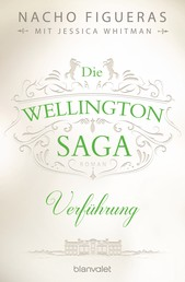 Die Wellington-Saga - Verführung - Roman