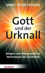 Gott und der Urknall - Religion und Wissenschaft im Wechselspiel der Geschichte