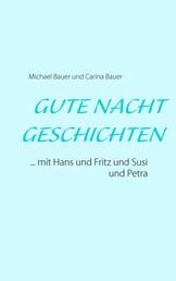 Gutenachtgeschichten - ... mit Hans und Fritz und Susi und Petra
