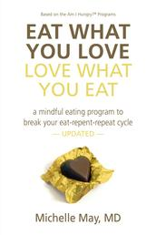 Eat What You Love, Love What You Eat - A Mindful Eating Program to Break Your Eat-Repent-Repeat Cycle