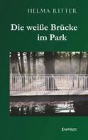 Helma Ritter: Die weiße Brücke im Park