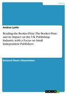 Andrea Lyttle: Reading the Booker Prize. The Booker Prize and its Impact on the UK Publishing Industry, with a Focus on Small Independent Publishers