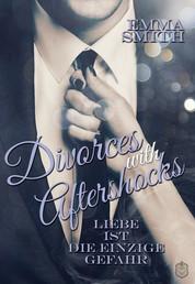 Divorces with Aftershocks - Liebe ist die einzige Gefahr Band 1