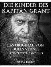 Die Kinder des Kapitäns Grant - Band 1 -3 - Das Original von Jules Verne