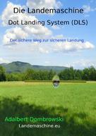 Adalbert Dombrowski: Die Landemaschine - Dot Landing System (DLS)