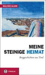 Meine steinige Heimat - Berggeschichten aus Tirol