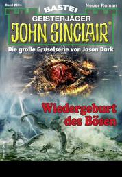 John Sinclair 2204 - Horror-Serie - Wiedergeburt des Bösen