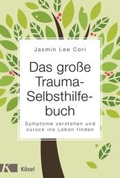 Das große Trauma-Selbsthilfebuch - Symptome verstehen und zurück ins Leben finden