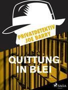Joe Barry: Privatdetektiv Joe Barry - Quittung in Blei
