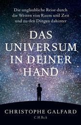 Das Universum in deiner Hand - Die unglaubliche Reise durch die Weiten von Raum und Zeit und zu den Dingen dahinter
