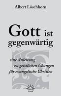 Albert Löschhorn: Gott ist gegenwärtig