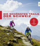 Jürg Buschor: Die schönsten Trails der Schweiz