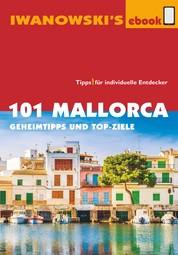 101 Mallorca - Reiseführer von Iwanowski - Geheimtipps und Top-Ziele