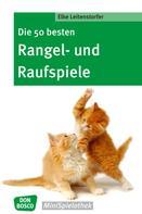 Elke Leitenstorfer: Die 50 besten Rangel- und Raufspiele - eBook