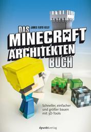 Das Minecraft-Architekten-Buch - Schneller, einfacher und größer bauen mit 3D-Tools