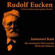 Immanuel Kant - Die moralische Welt und das Reich des Schönen